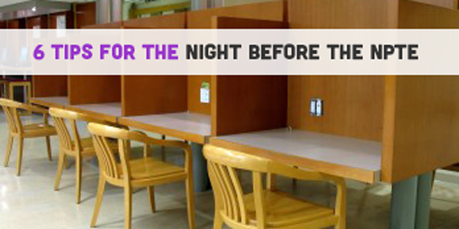 6 Tips for the Night Before the NPTE