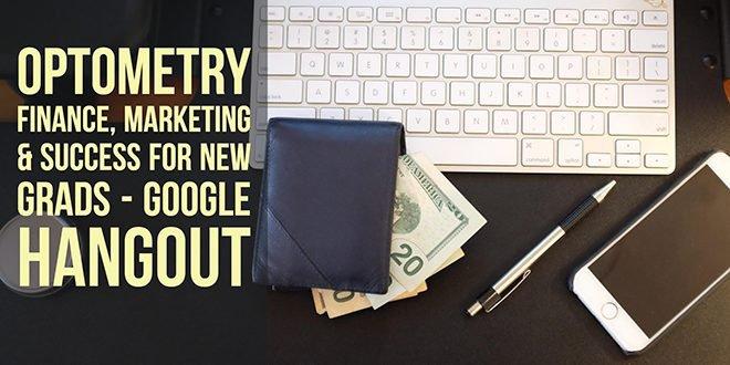 Optometry Finance, Marketing & Success for New Grads – Google Hangout