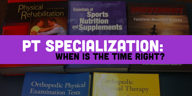Physical Therapy Specialization: When is the time right?