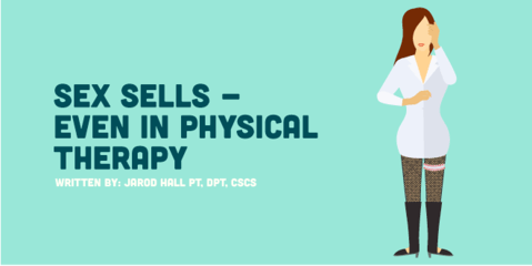 Sex Sells - Even in Physical Therapy