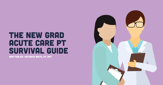 10 Steps to Surviving Your First Few Months as a New Grad PT in the Acute Care Setting